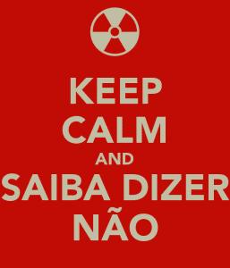 keep-calm-and-saiba-dizer-nao-1.jpeg